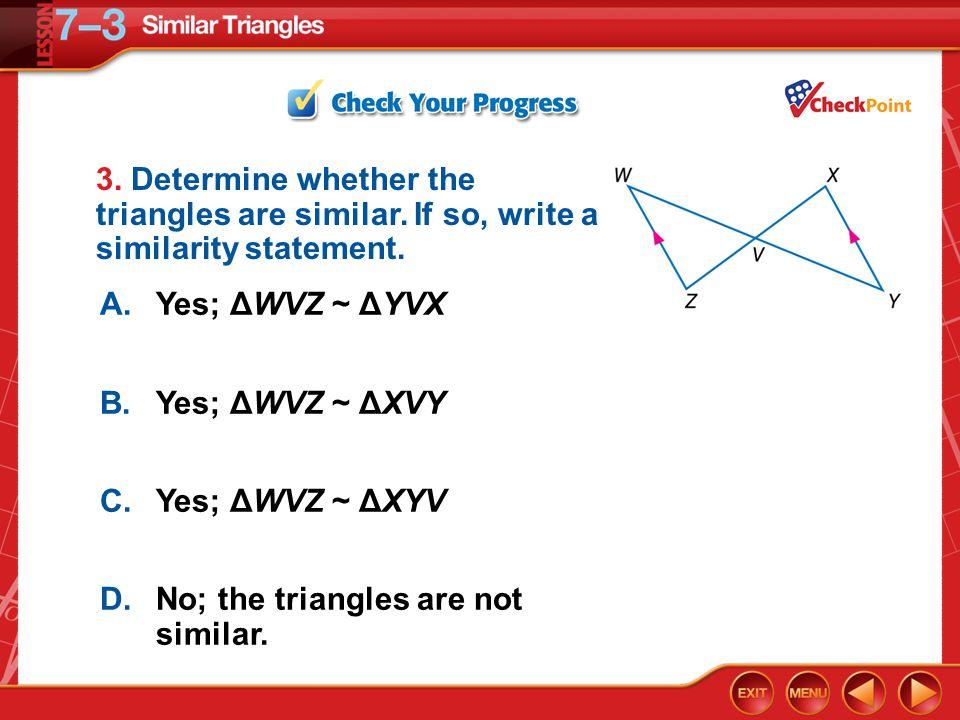 7.3 Similar Triangles Objectives: 1.Identify similar triangles 2.Use similar triangles in real life Vocabulary: AA ~, SSS~, SAS~