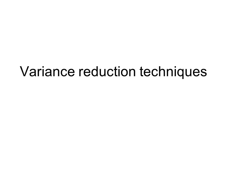 Variance reduction techniques