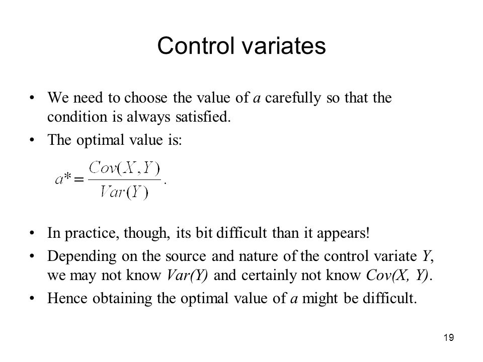 19 Control variates We need to choose the value of a carefully so that the condition is always satisfied.