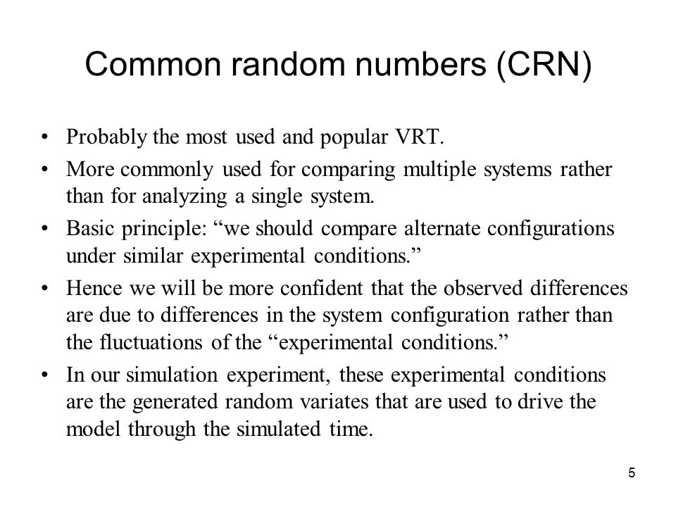 5 Common random numbers (CRN) Probably the most used and popular VRT.