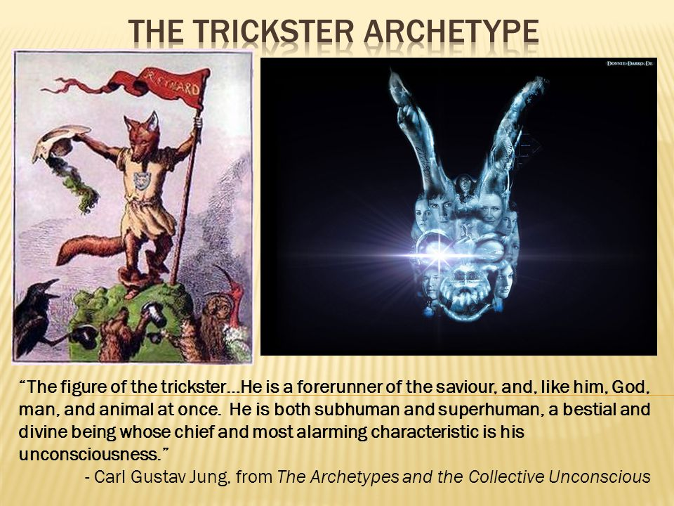 The figure of the trickster…He is a forerunner of the saviour, and, like him, God, man, and animal at once.