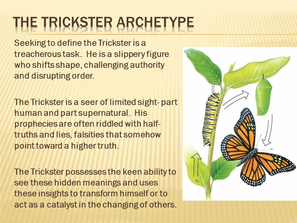 Seeking to define the Trickster is a treacherous task.