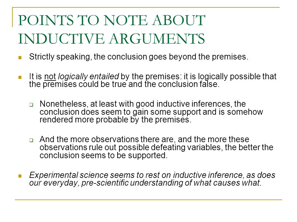 POINTS TO NOTE ABOUT INDUCTIVE ARGUMENTS Strictly speaking, the conclusion goes beyond the premises.