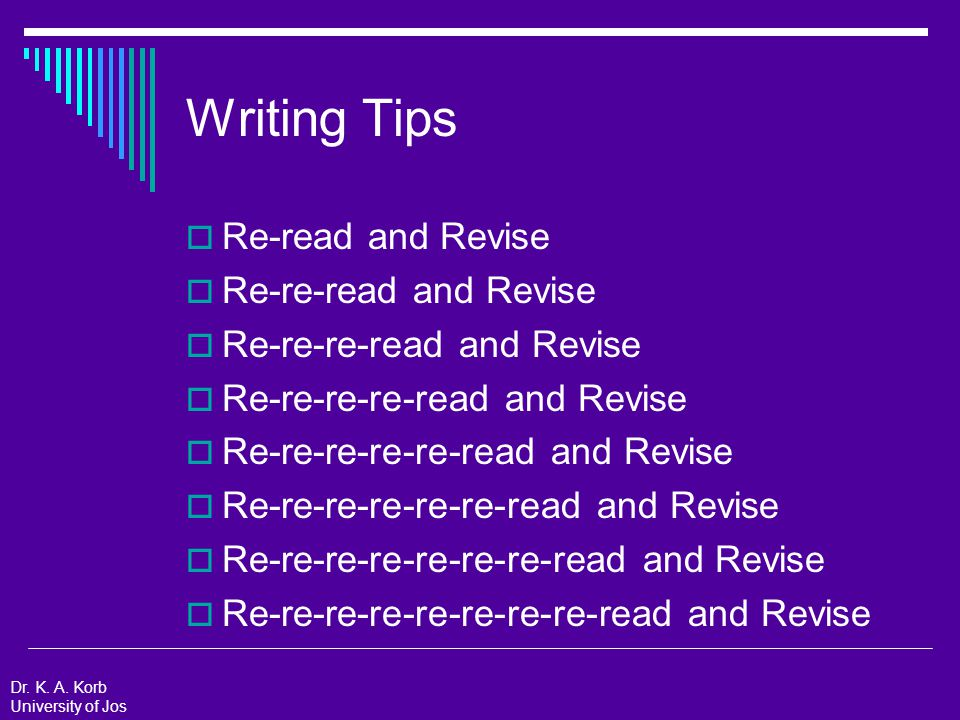 Writing Tips  Re-read and Revise  Re-re-read and Revise  Re-re-re-read and Revise  Re-re-re-re-read and Revise  Re-re-re-re-re-read and Revise  Re-re-re-re-re-re-read and Revise  Re-re-re-re-re-re-re-read and Revise  Re-re-re-re-re-re-re-re-read and Revise Dr.