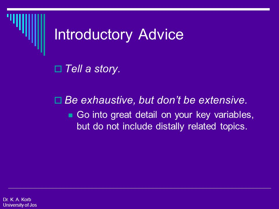 Introductory Advice  Tell a story.  Be exhaustive, but don't be extensive.