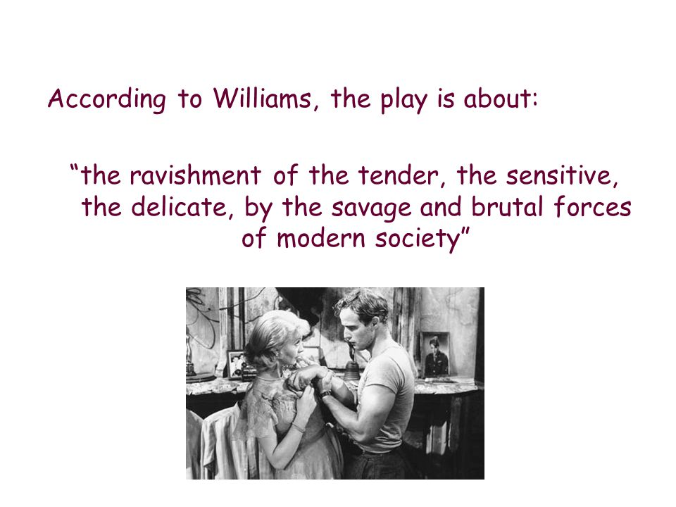 my three quotes using tennessee williams play a streetcar named desire Quotes from a streetcar named desire by tennessee williams learn with flashcards, games, and more — for free.