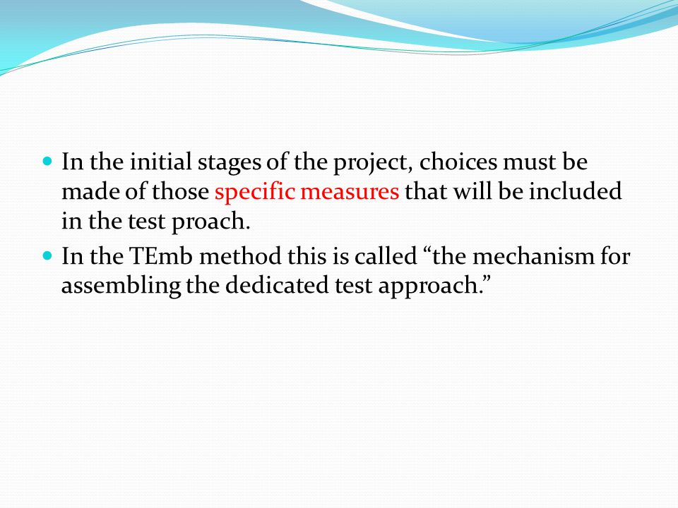 In the initial stages of the project, choices must be made of those specific measures that will be included in the test proach.