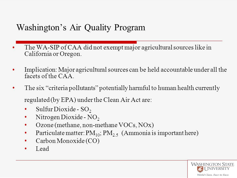 Washington's Air Quality Program The WA-SIP of CAA did not exempt major agricultural sources like in California or Oregon.