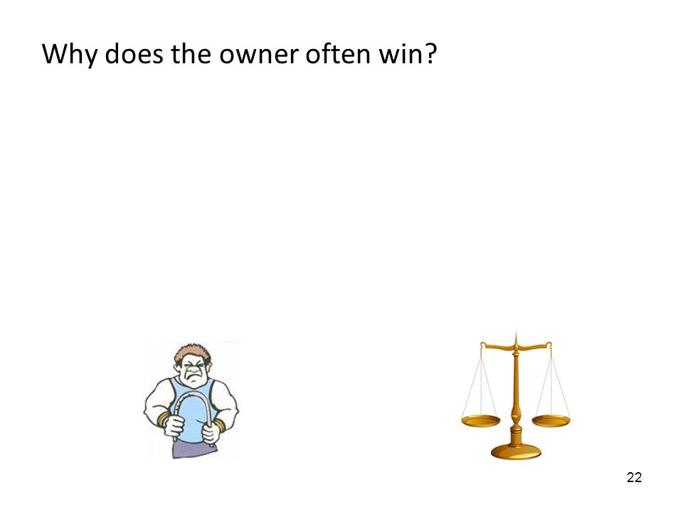 22 Why does the owner often win?