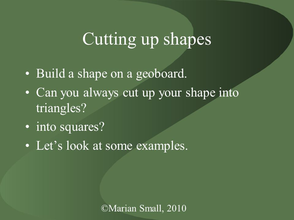 Cutting up shapes Build a shape on a geoboard. Can you always cut up your shape into triangles.
