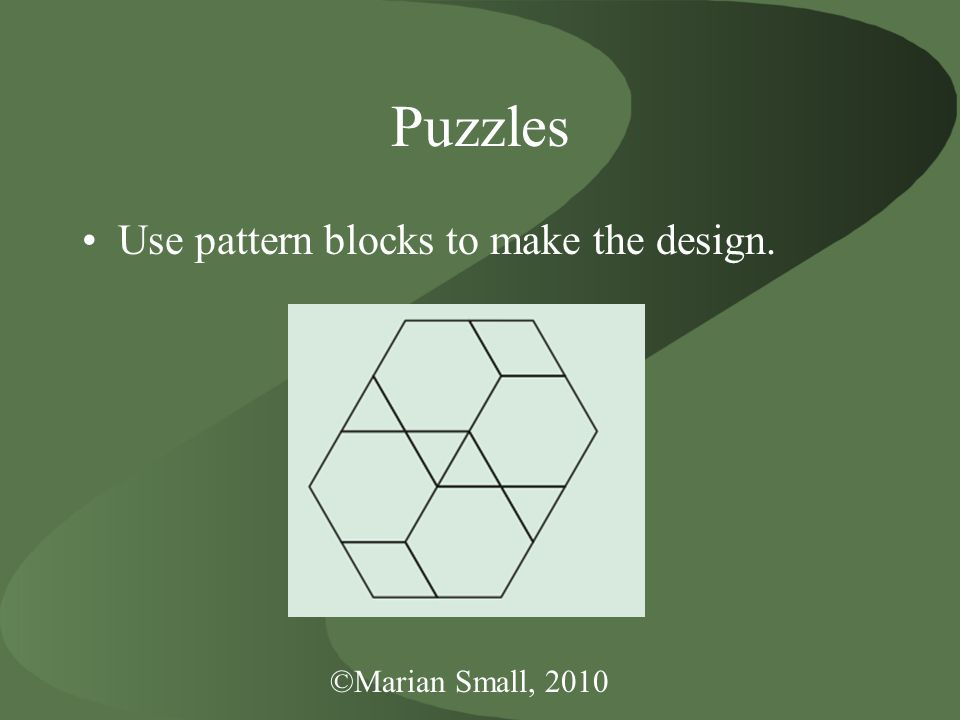 Puzzles Use pattern blocks to make the design.