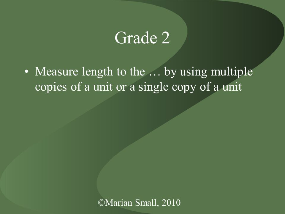 Grade 2 Measure length to the … by using multiple copies of a unit or a single copy of a unit