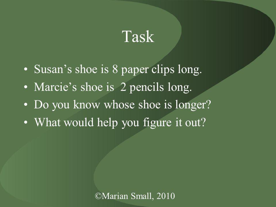 Task Susan's shoe is 8 paper clips long. Marcie's shoe is 2 pencils long.