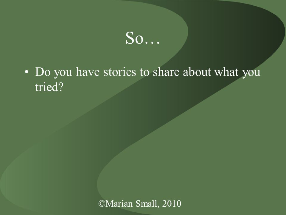 So… Do you have stories to share about what you tried