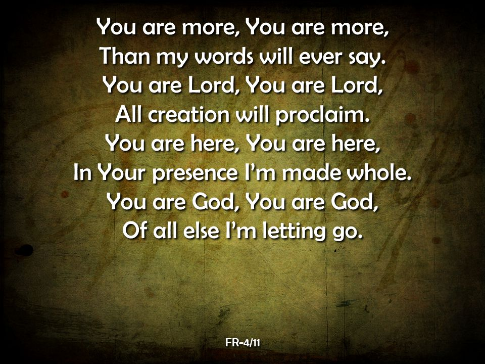 You are more, Than my words will ever say.You are Lord, All creation will proclaim.