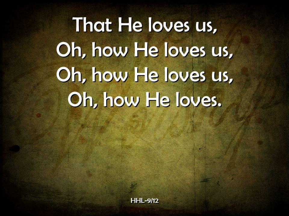 That He loves us, Oh, how He loves us, Oh, how He loves.