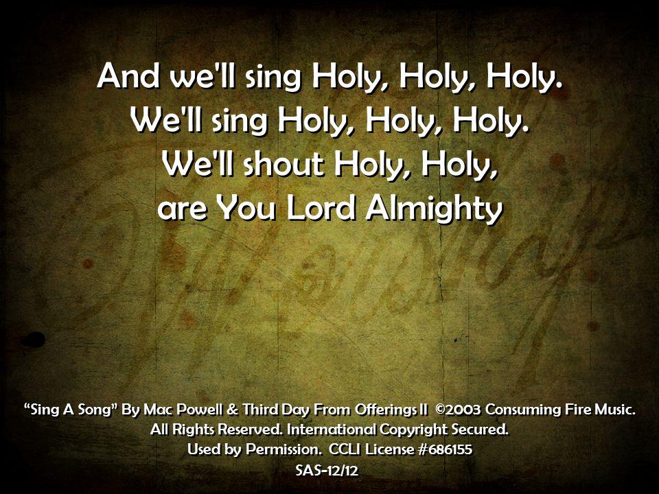 And we ll sing Holy, Holy, Holy.We ll sing Holy, Holy, Holy.