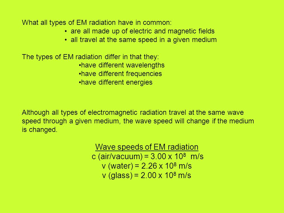 What all types of EM radiation have in common: are all made up of electric and magnetic fields all travel at the same speed in a given medium The type