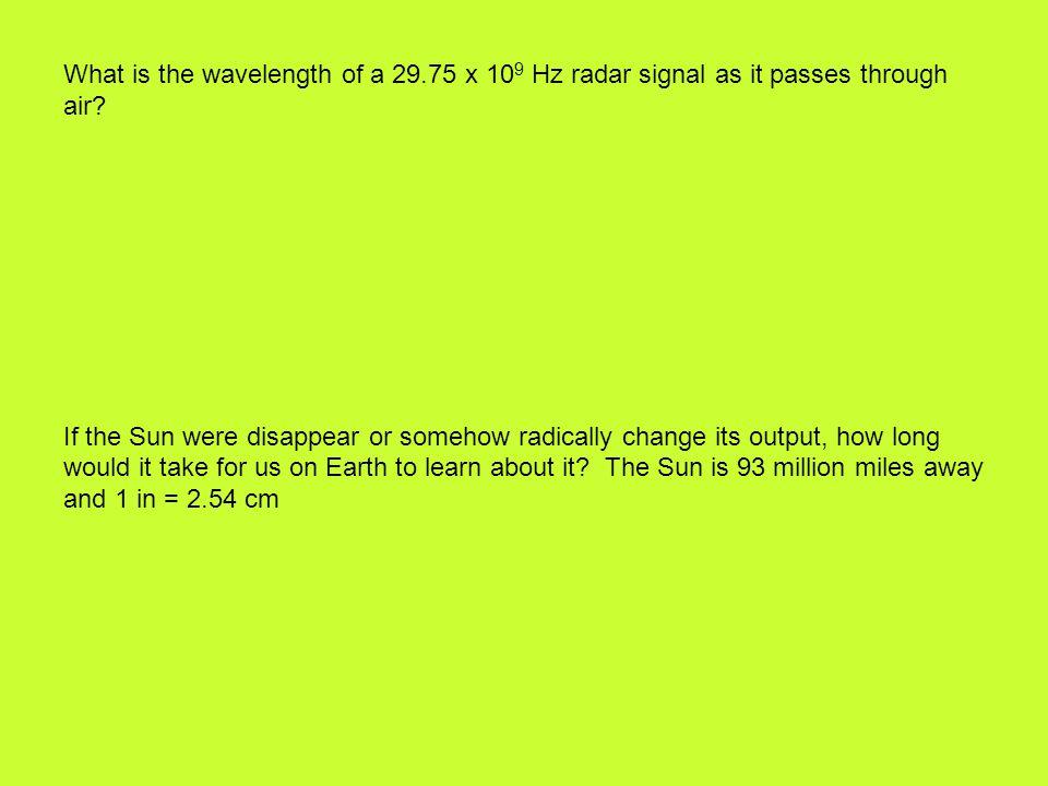 What is the wavelength of a 29.75 x 10 9 Hz radar signal as it passes through air.