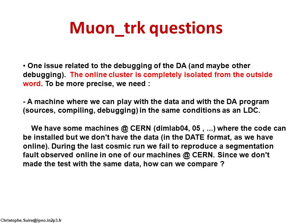 Muon_trk questions One issue related to the debugging of the DA (and maybe other debugging).