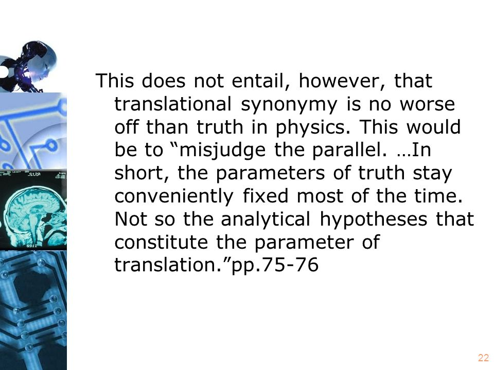 22 This does not entail, however, that translational synonymy is no worse off than truth in physics.
