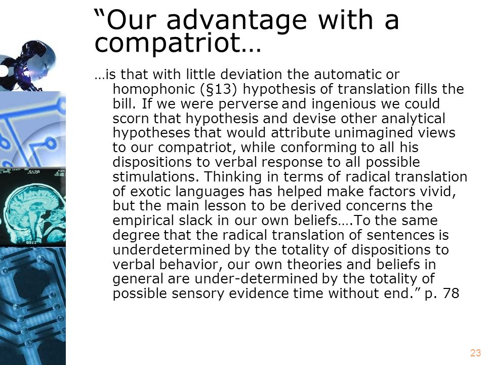 """23 """"Our advantage with a compatriot… …is that with little deviation the automatic or homophonic (§13) hypothesis of translation fills the bill. If we"""