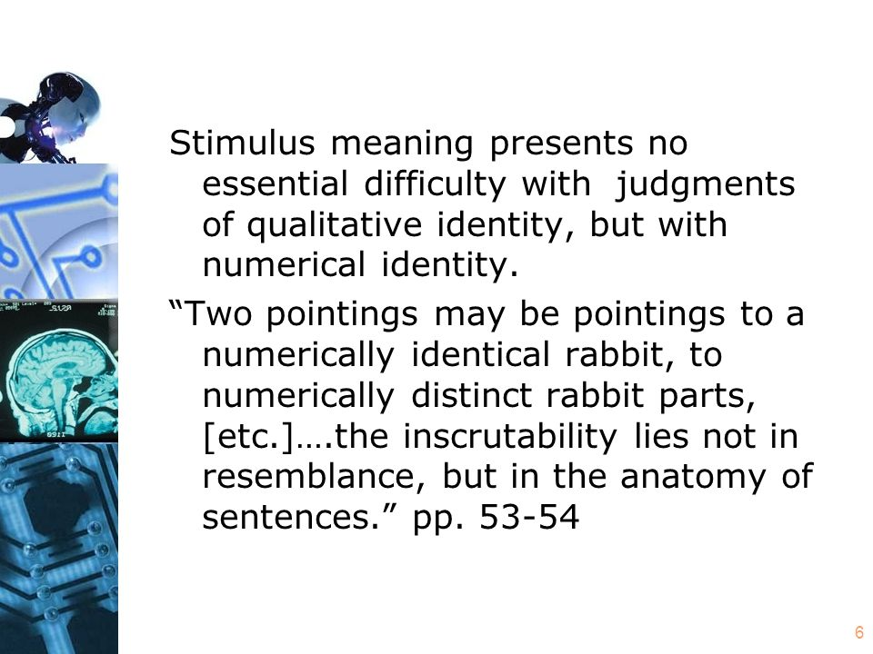 """6 Stimulus meaning presents no essential difficulty with judgments of qualitative identity, but with numerical identity. """"Two pointings may be pointin"""