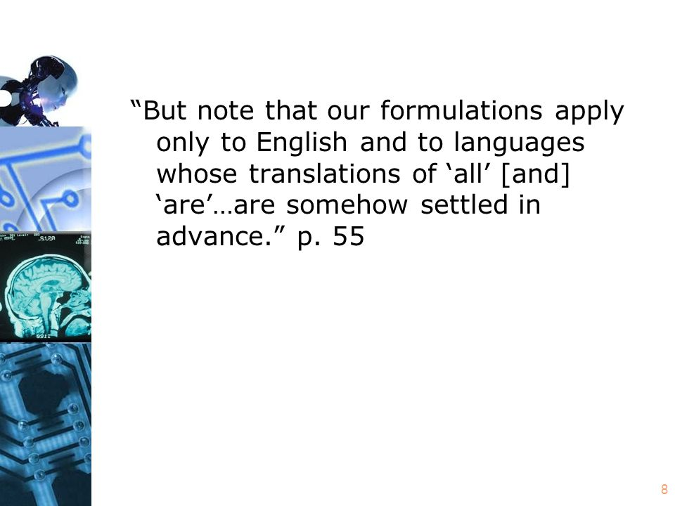 8 But note that our formulations apply only to English and to languages whose translations of 'all' [and] 'are'…are somehow settled in advance. p.