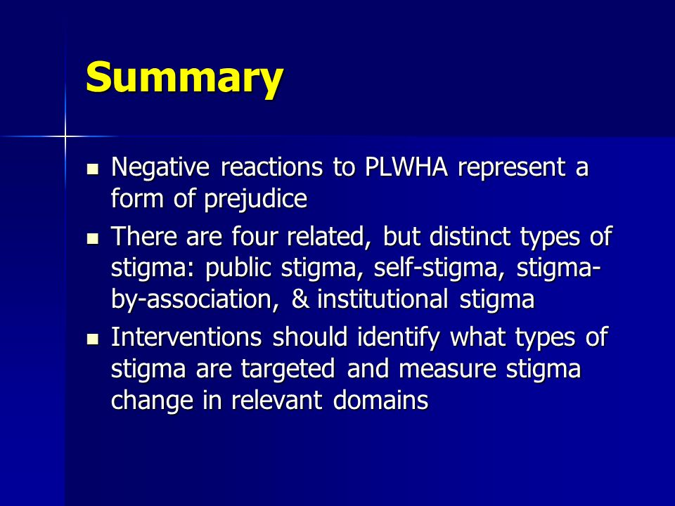 Summary Negative reactions to PLWHA represent a form of prejudice Negative reactions to PLWHA represent a form of prejudice There are four related, bu