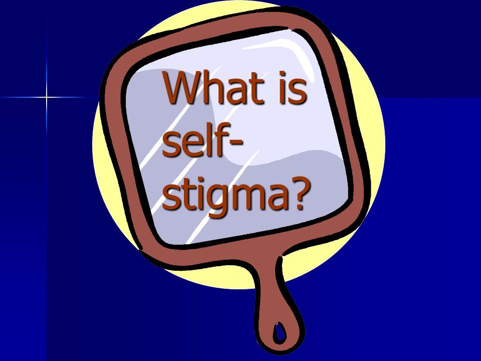 What is self- stigma?