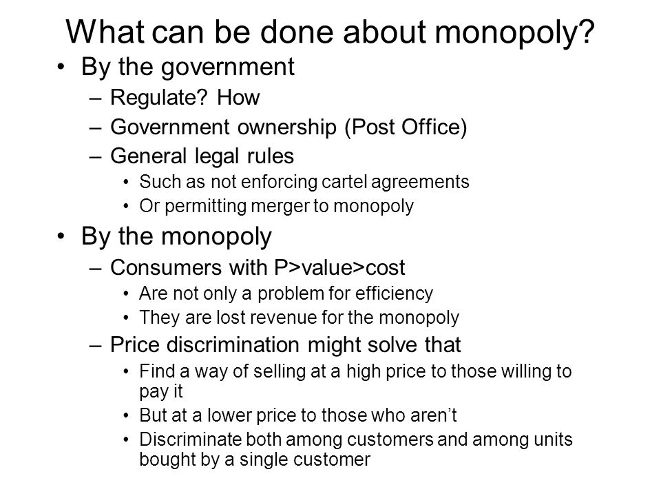 What can be done about monopoly. By the government –Regulate.