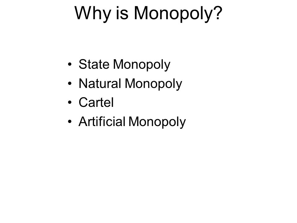 Why is Monopoly State Monopoly Natural Monopoly Cartel Artificial Monopoly