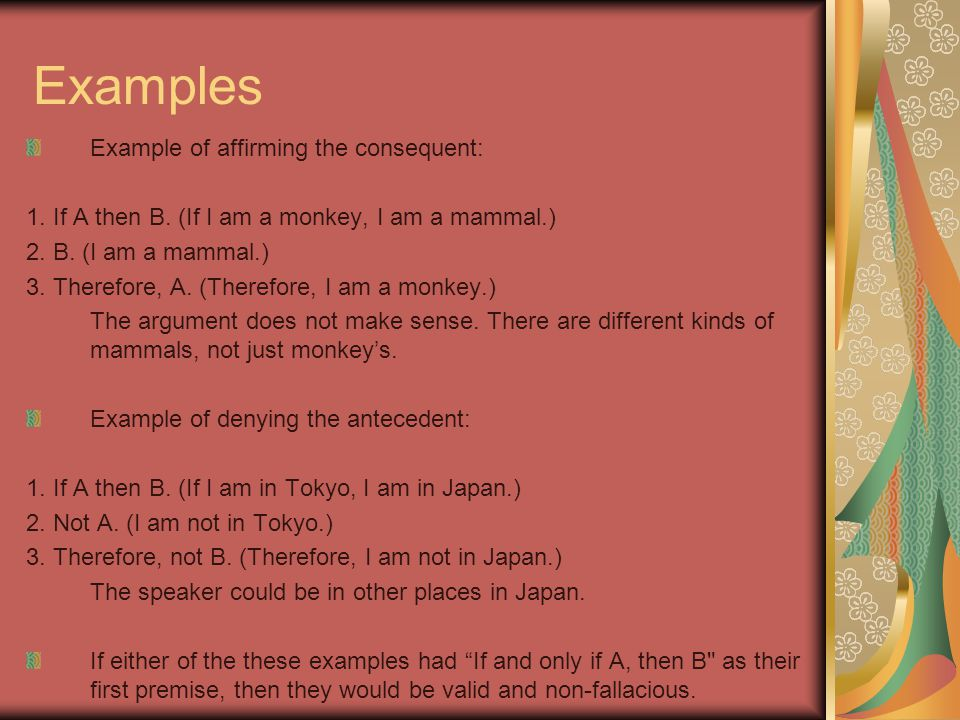 Examples Example of affirming the consequent: 1.If A then B.