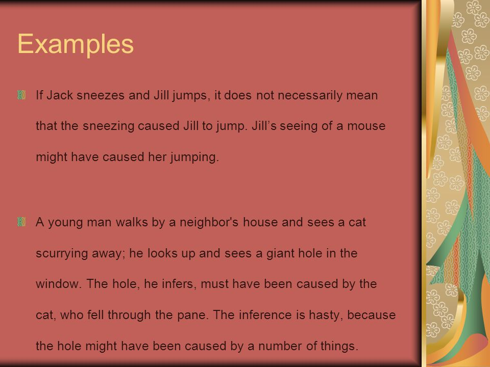 Examples If Jack sneezes and Jill jumps, it does not necessarily mean that the sneezing caused Jill to jump.
