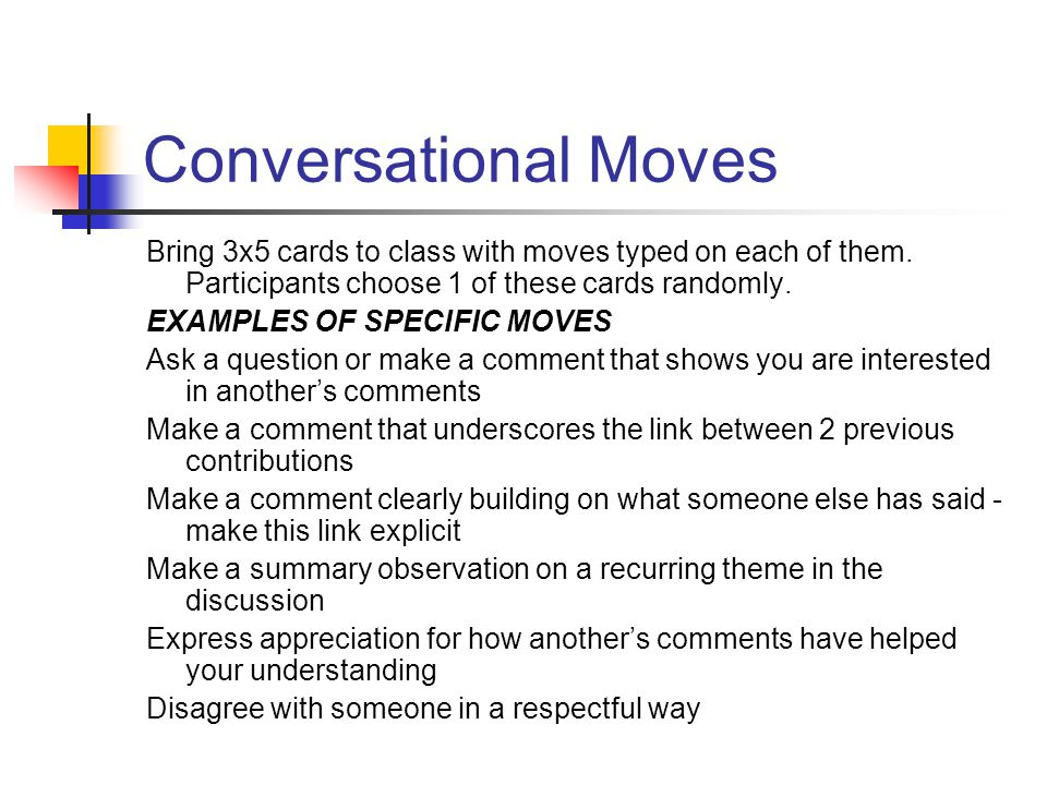 Conversational Moves Bring 3x5 cards to class with moves typed on each of them.