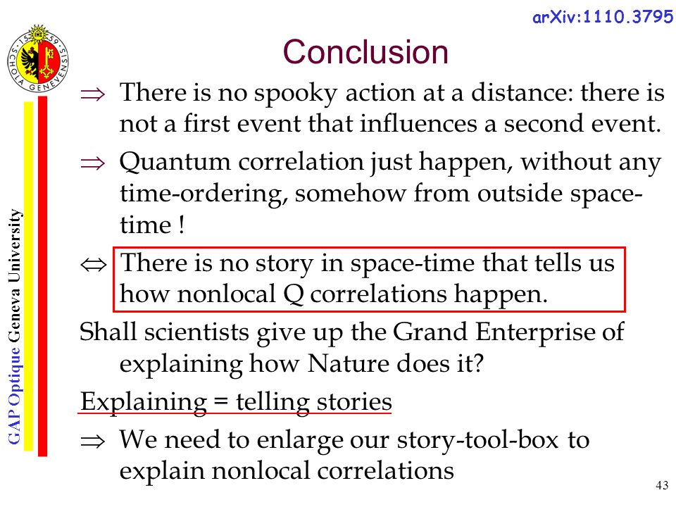 GAP Optique Geneva University 43 Conclusion  There is no spooky action at a distance: there is not a first event that influences a second event.