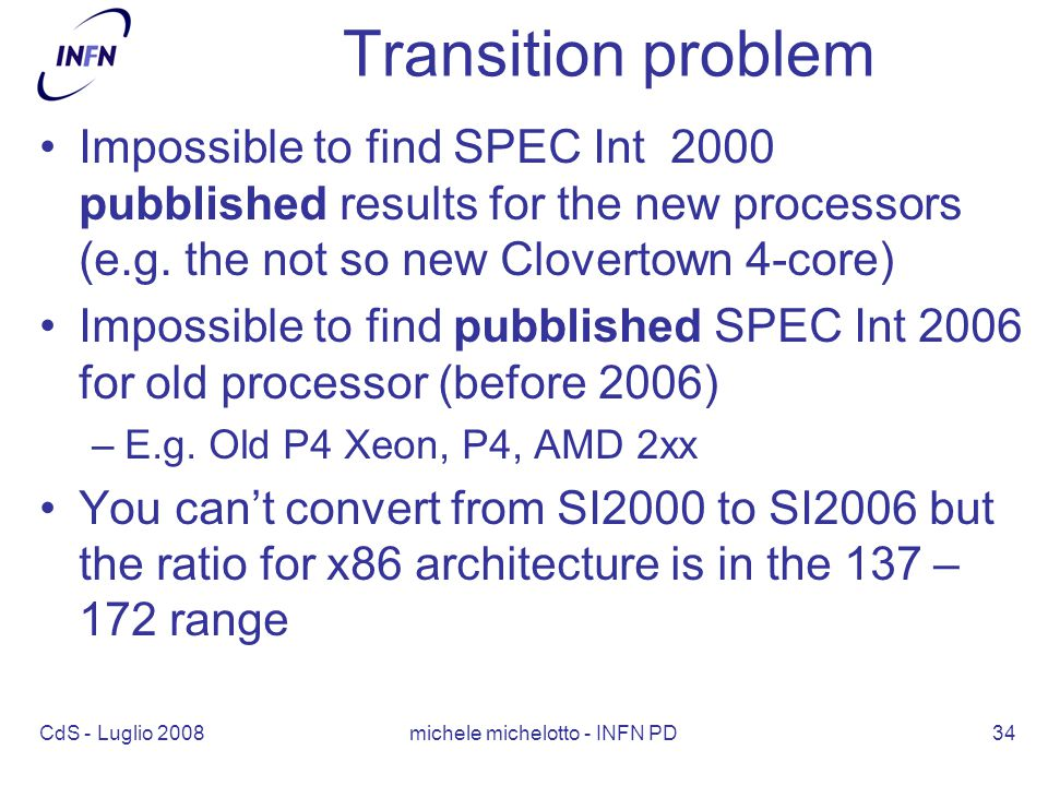 CdS - Luglio 2008 michele michelotto - INFN PD34 Transition problem Impossible to find SPEC Int 2000 pubblished results for the new processors (e.g.