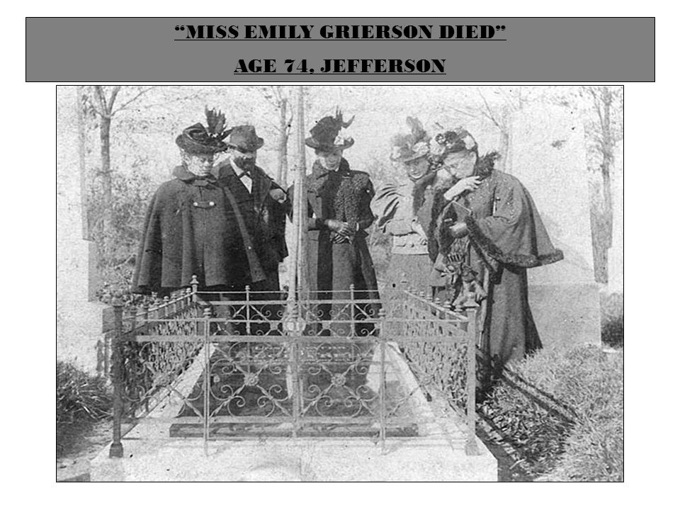 MISS EMILY GRIERSON DIED AGE 74, JEFFERSON