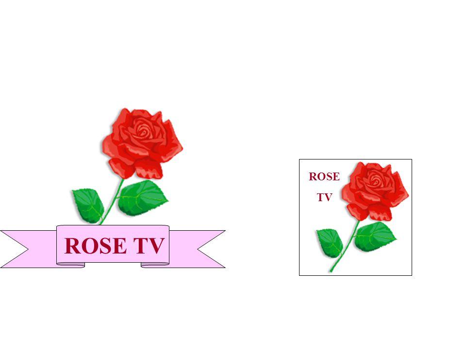 ROSE TV ROSE TV