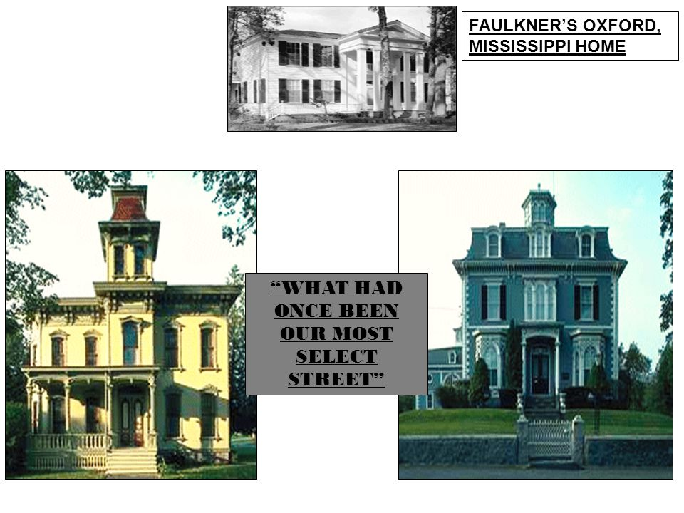 FAULKNER'S OXFORD, MISSISSIPPI HOME WHAT HAD ONCE BEEN OUR MOST SELECT STREET
