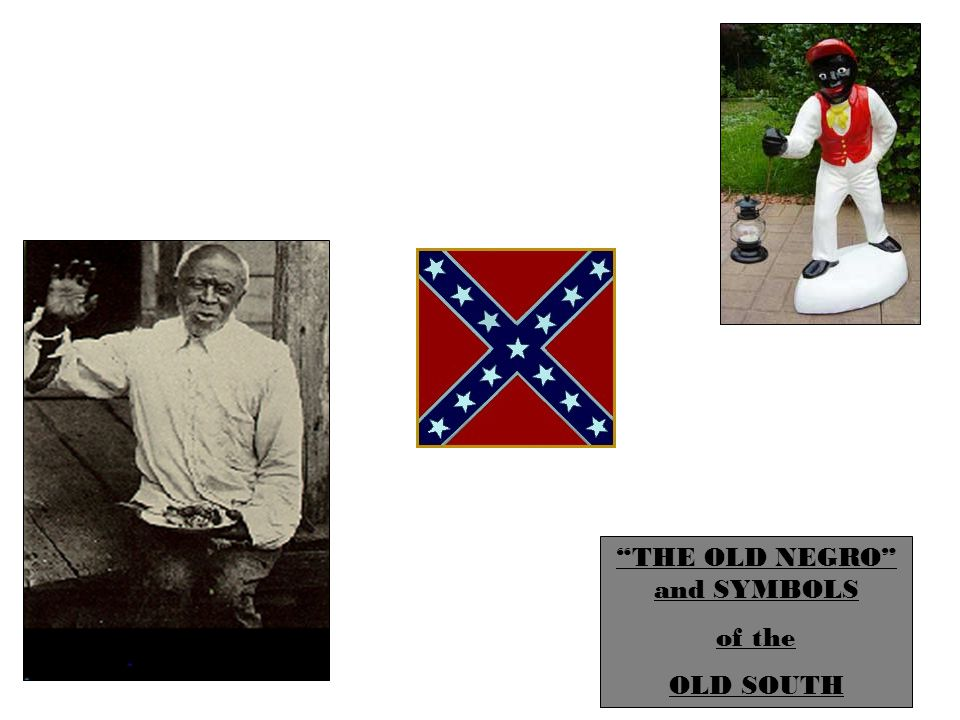 THE OLD NEGRO and SYMBOLS of the OLD SOUTH