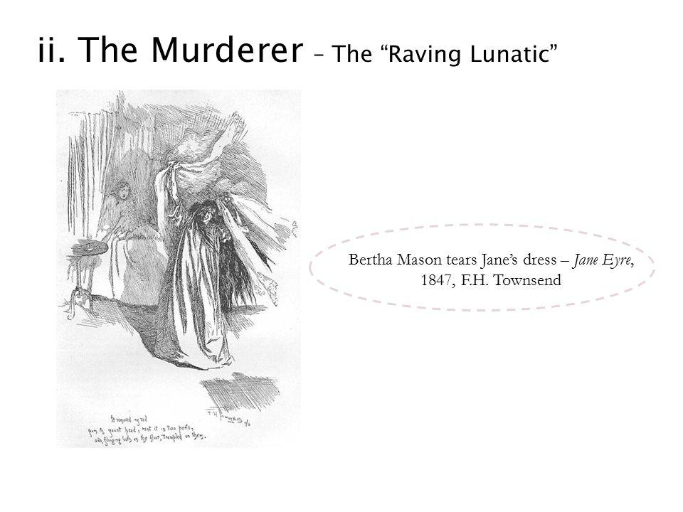 ii. The Murderer – The Raving Lunatic Bertha Mason tears Jane's dress – Jane Eyre, 1847, F.H.