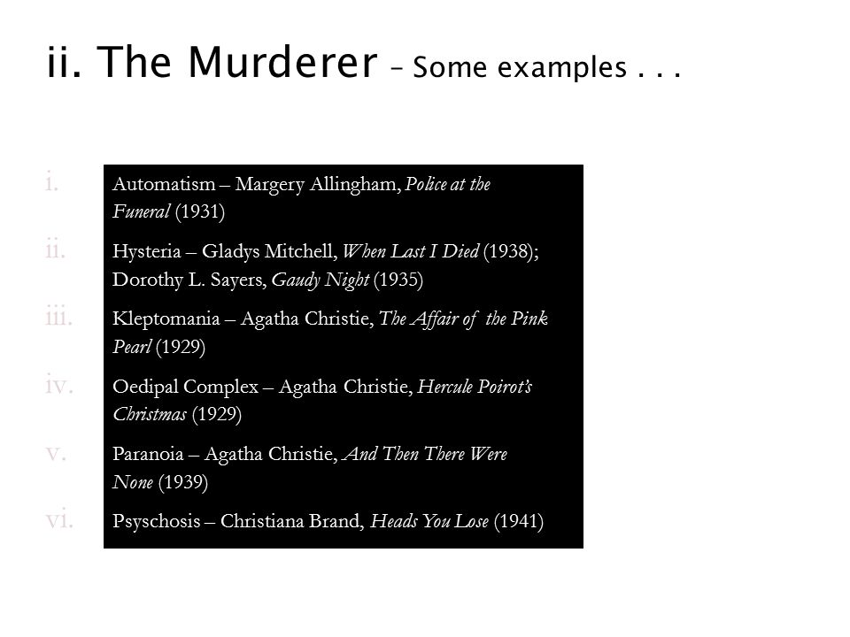 ii. The Murderer – Some examples... i. Automatism – Margery Allingham, Police at the Funeral (1931) ii. Hysteria – Gladys Mitchell, When Last I Died (