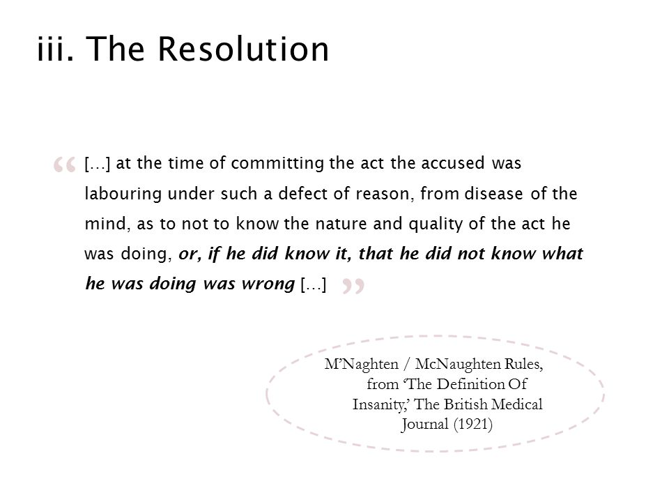 iii. The Resolution […] at the time of committing the act the accused was labouring under such a defect of reason, from disease of the mind, as to not