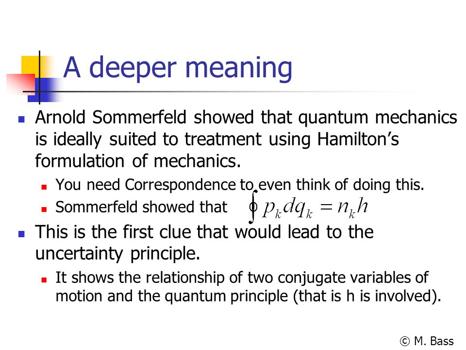 © M. Bass A deeper meaning Arnold Sommerfeld showed that quantum mechanics is ideally suited to treatment using Hamilton's formulation of mechanics. Y