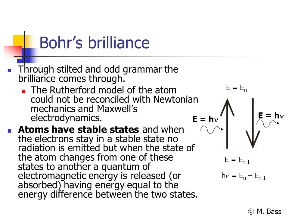 © M. Bass Bohr's brilliance Through stilted and odd grammar the brilliance comes through. The Rutherford model of the atom could not be reconciled wit