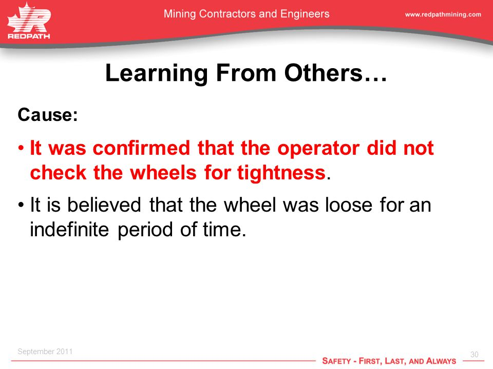 30 September 2011 Learning From Others… Cause: It was confirmed that the operator did not check the wheels for tightness.