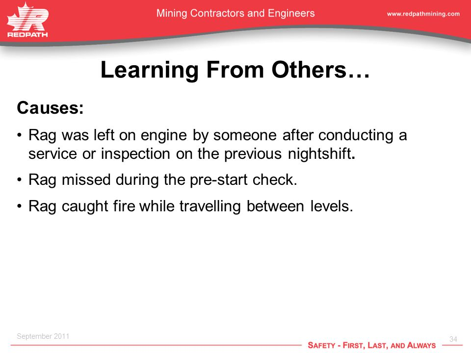 34 September 2011 Learning From Others… Causes: Rag was left on engine by someone after conducting a service or inspection on the previous nightshift.