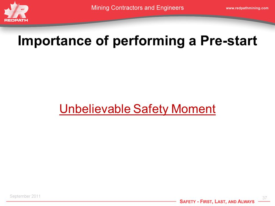37 September 2011 Importance of performing a Pre-start Unbelievable Safety Moment