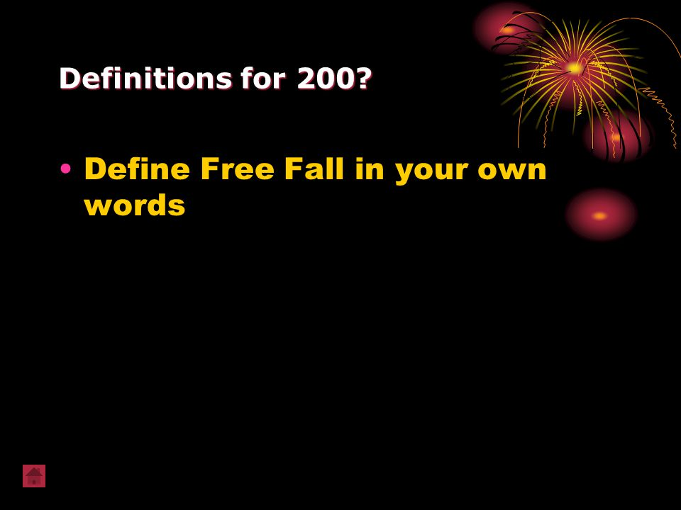 Definitions for 200? Define Free Fall in your own words